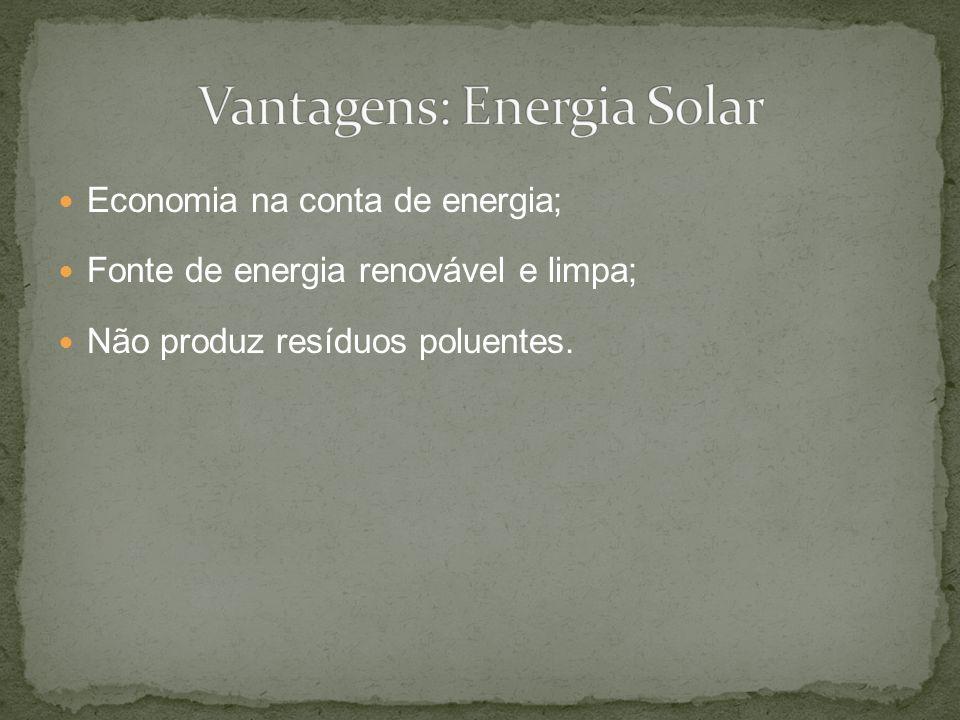 Economia na conta de energia; Fonte de energia renovável e limpa; Não produz resíduos poluentes.