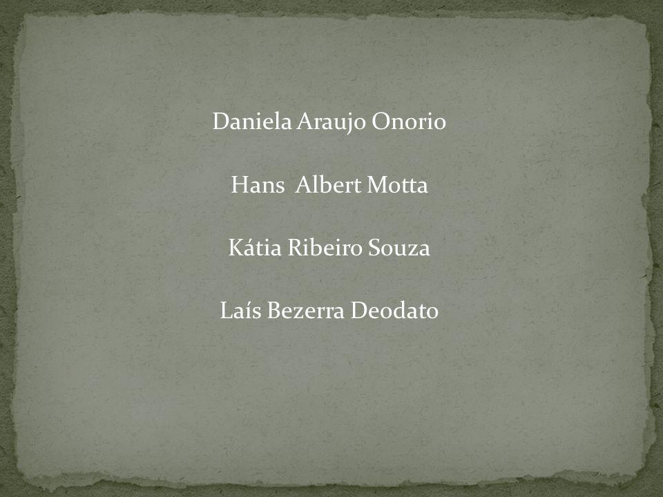 Daniela Araujo Onorio Hans Albert Motta Kátia Ribeiro Souza Laís Bezerra Deodato