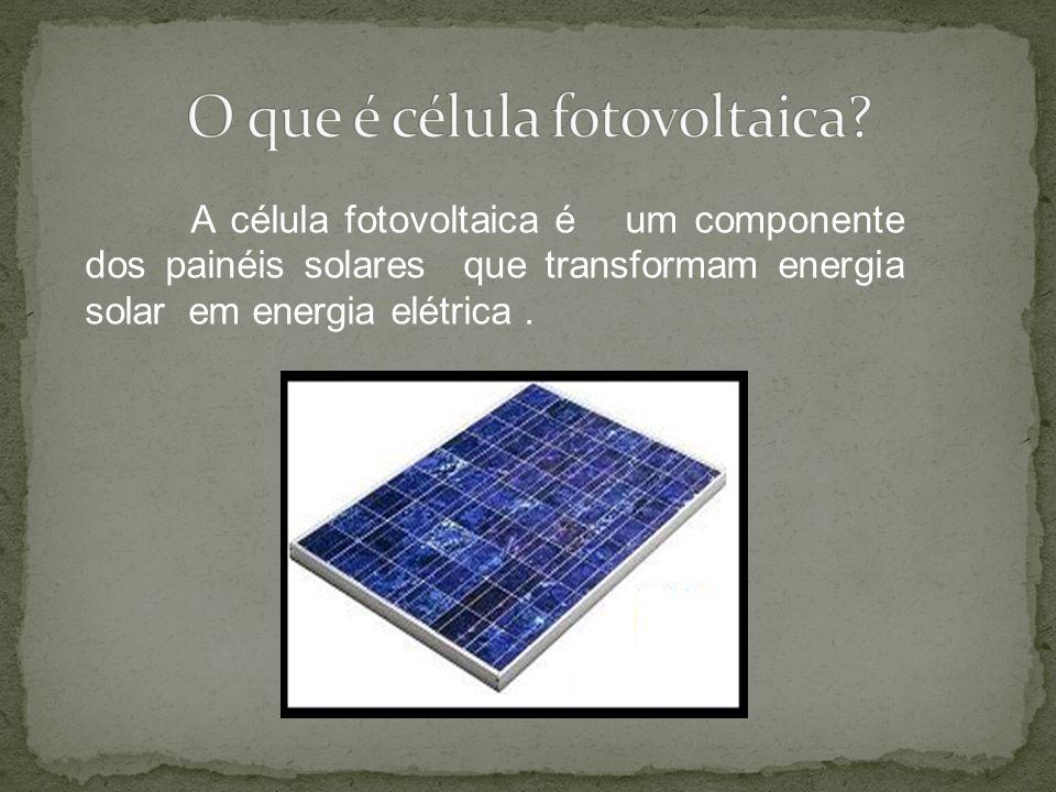 A célula fotovoltaica é um componente dos painéis solares que transformam energia solar em energia elétrica.