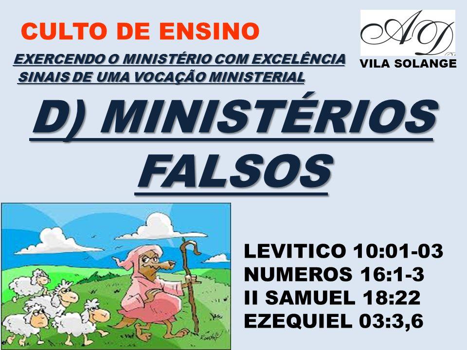 CULTO DE ENSINO VILA SOLANGE EXERCENDO O MINISTÉRIO COM EXCELÊNCIA LEVITICO 10:01-03 NUMEROS 16:1-3 II SAMUEL 18:22 EZEQUIEL 03:3,6 SINAIS DE UMA VOCAÇÃO MINISTERIAL D) MINISTÉRIOS FALSOS