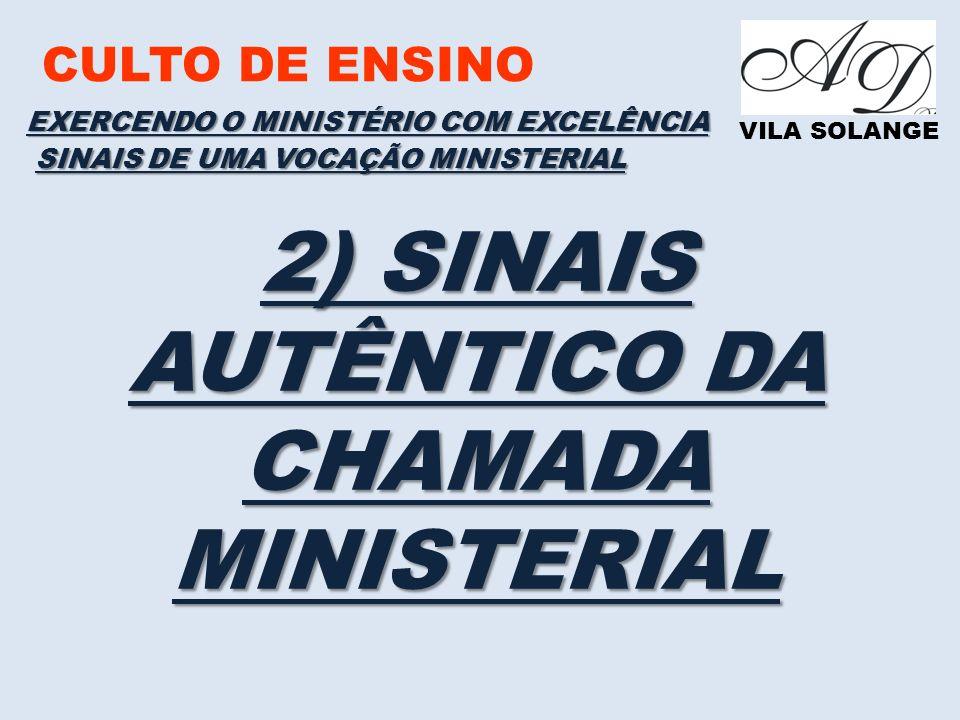 CULTO DE ENSINO VILA SOLANGE EXERCENDO O MINISTÉRIO COM EXCELÊNCIA SINAIS DE UMA VOCAÇÃO MINISTERIAL 2) SINAIS AUTÊNTICO DA CHAMADA MINISTERIAL