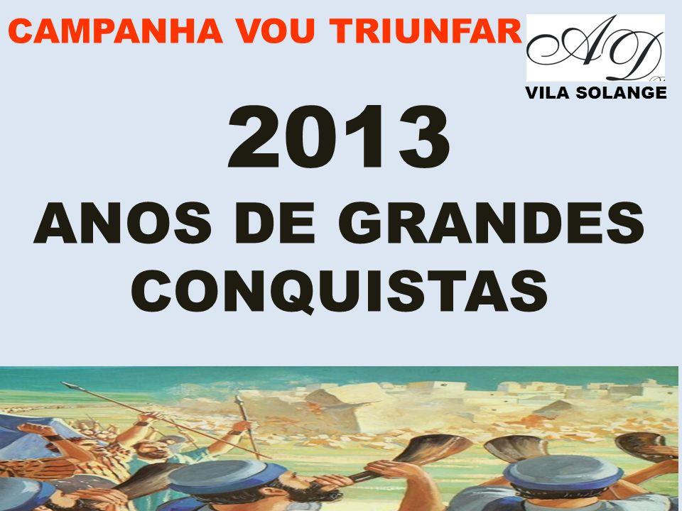 CAMPANHA VOU TRIUNFAR VILA SOLANGE 2013 ANOS DE GRANDES CONQUISTAS
