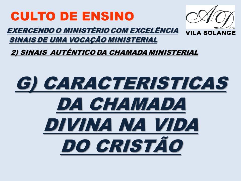 CULTO DE ENSINO VILA SOLANGE EXERCENDO O MINISTÉRIO COM EXCELÊNCIA SINAIS DE UMA VOCAÇÃO MINISTERIAL 2) SINAIS AUTÊNTICO DA CHAMADA MINISTERIAL G) CARACTERISTICAS DA CHAMADA DIVINA NA VIDA DO CRISTÃO
