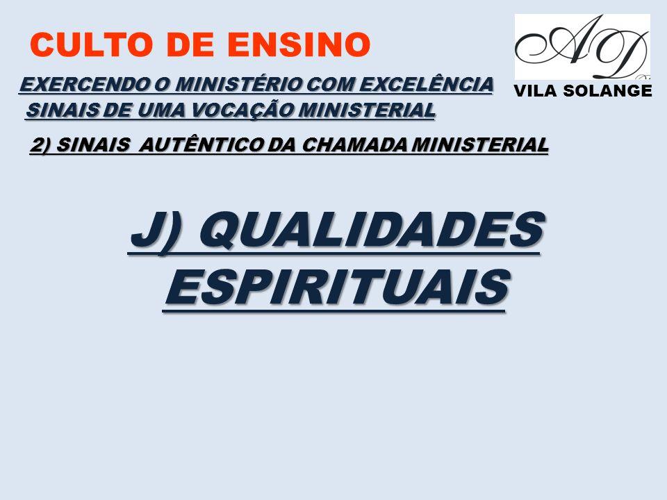 CULTO DE ENSINO VILA SOLANGE EXERCENDO O MINISTÉRIO COM EXCELÊNCIA SINAIS DE UMA VOCAÇÃO MINISTERIAL 2) SINAIS AUTÊNTICO DA CHAMADA MINISTERIAL J) QUALIDADES ESPIRITUAIS
