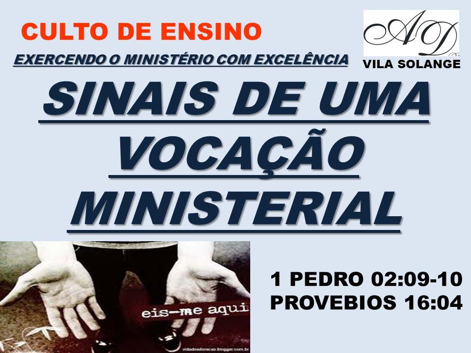 CULTO DE ENSINO VILA SOLANGE EXERCENDO O MINISTÉRIO COM EXCELÊNCIA 1 PEDRO 02:09-10 PROVEBIOS 16:04 SINAIS DE UMA VOCAÇÃO MINISTERIAL