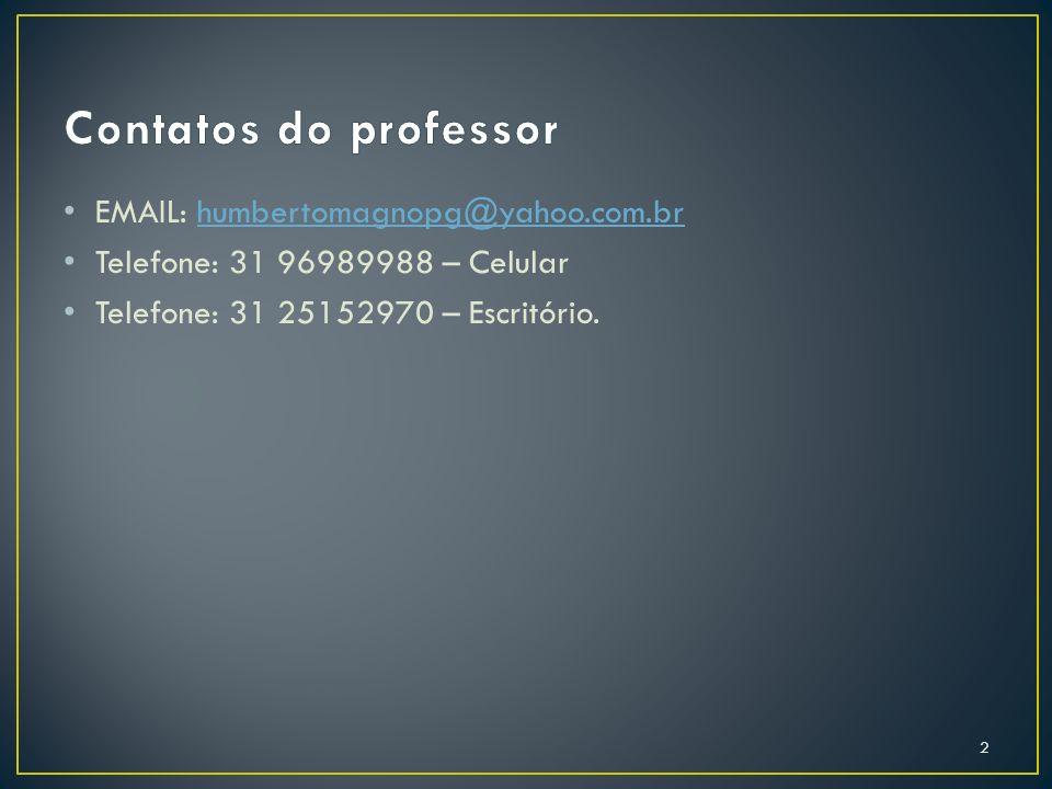 EMAIL: humbertomagnopg@yahoo.com.brhumbertomagnopg@yahoo.com.br Telefone: 31 96989988 – Celular Telefone: 31 25152970 – Escritório. 2