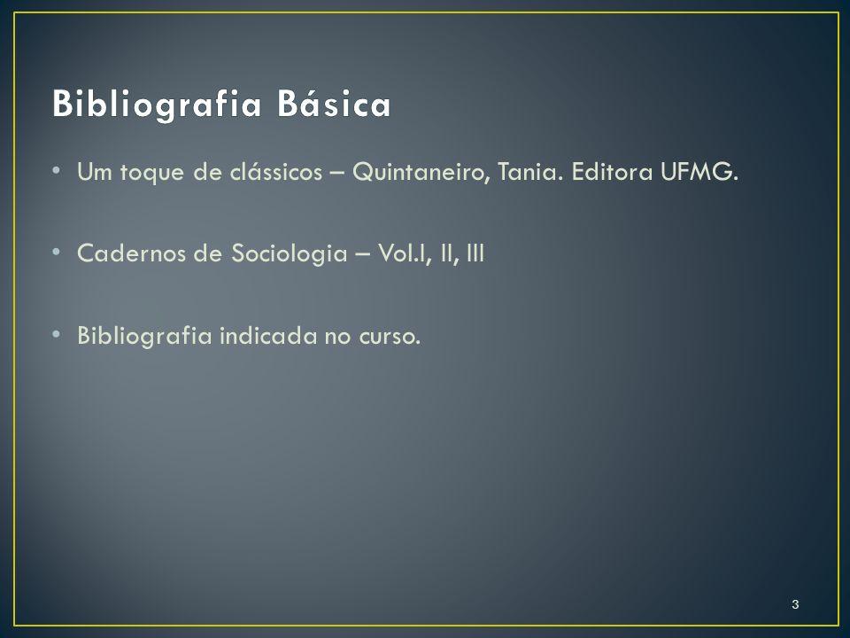 Um toque de clássicos – Quintaneiro, Tania. Editora UFMG. Cadernos de Sociologia – Vol.I, II, III Bibliografia indicada no curso. 3
