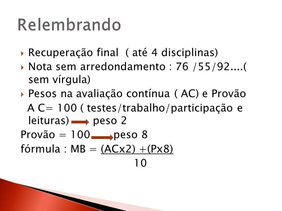Recuperação final ( até 4 disciplinas) Nota sem arredondamento : 76 /55/92....( sem vírgula) Pesos na avaliação contínua ( AC) e Provão A C= 100 ( tes