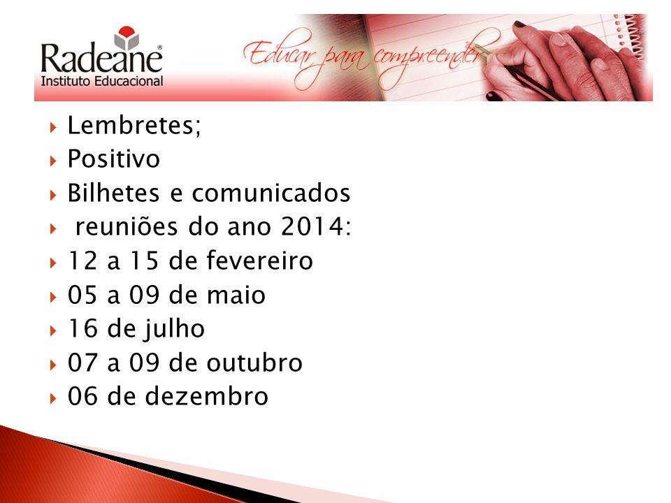 Lembretes; Positivo Bilhetes e comunicados reuniões do ano 2014: 12 a 15 de fevereiro 05 a 09 de maio 16 de julho 07 a 09 de outubro 06 de dezembro