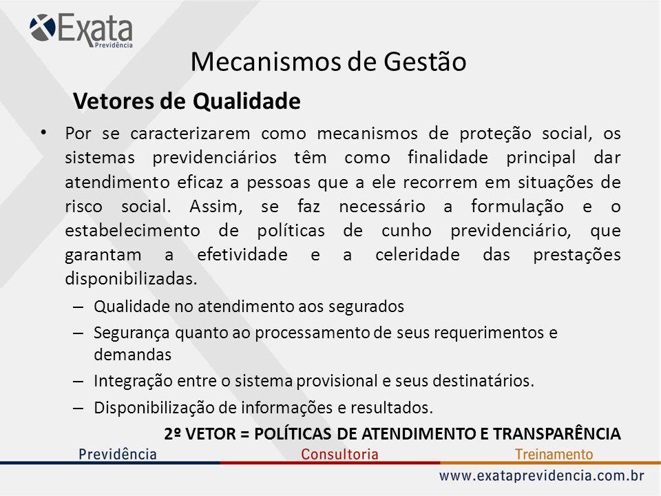 Mecanismos de Gestão Vetores de Qualidade Por se caracterizarem como mecanismos de proteção social, os sistemas previdenciários têm como finalidade pr