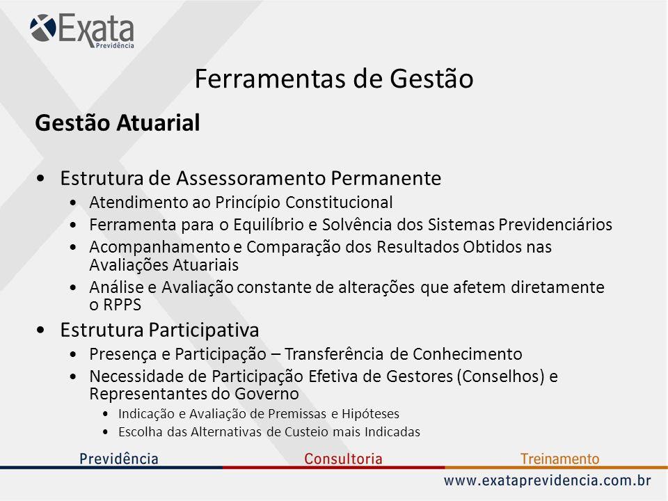 Ferramentas de Gestão Gestão Atuarial Estrutura de Assessoramento Permanente Atendimento ao Princípio Constitucional Ferramenta para o Equilíbrio e So