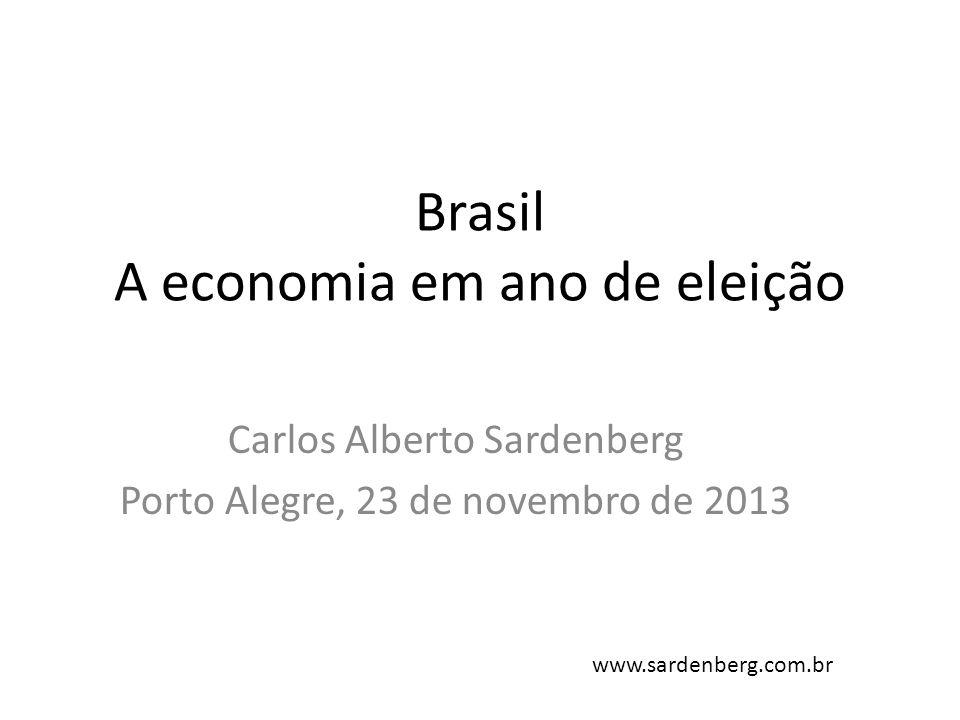 Brasil A economia em ano de eleição Carlos Alberto Sardenberg Porto Alegre, 23 de novembro de 2013 www.sardenberg.com.br