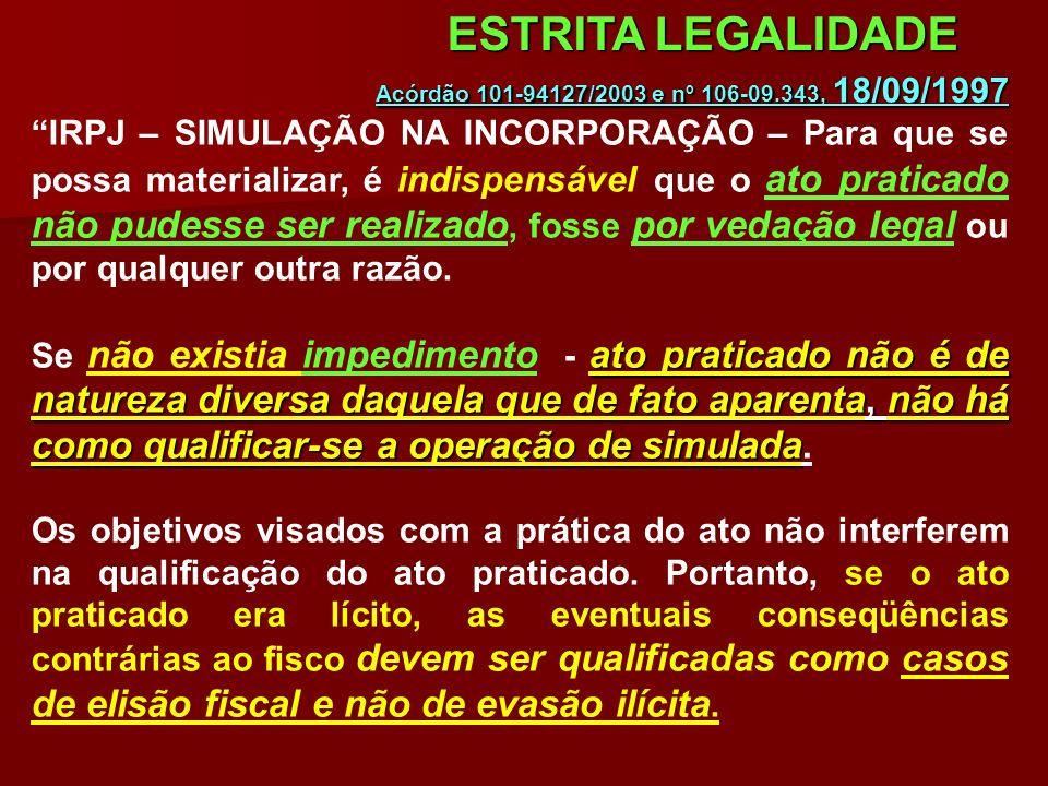 Acórdão 101-94127/2003 e nº 106-09.343, 18/09/1997 IRPJ – SIMULAÇÃO NA INCORPORAÇÃO – Para que se possa materializar, é indispensável que o ato pratic