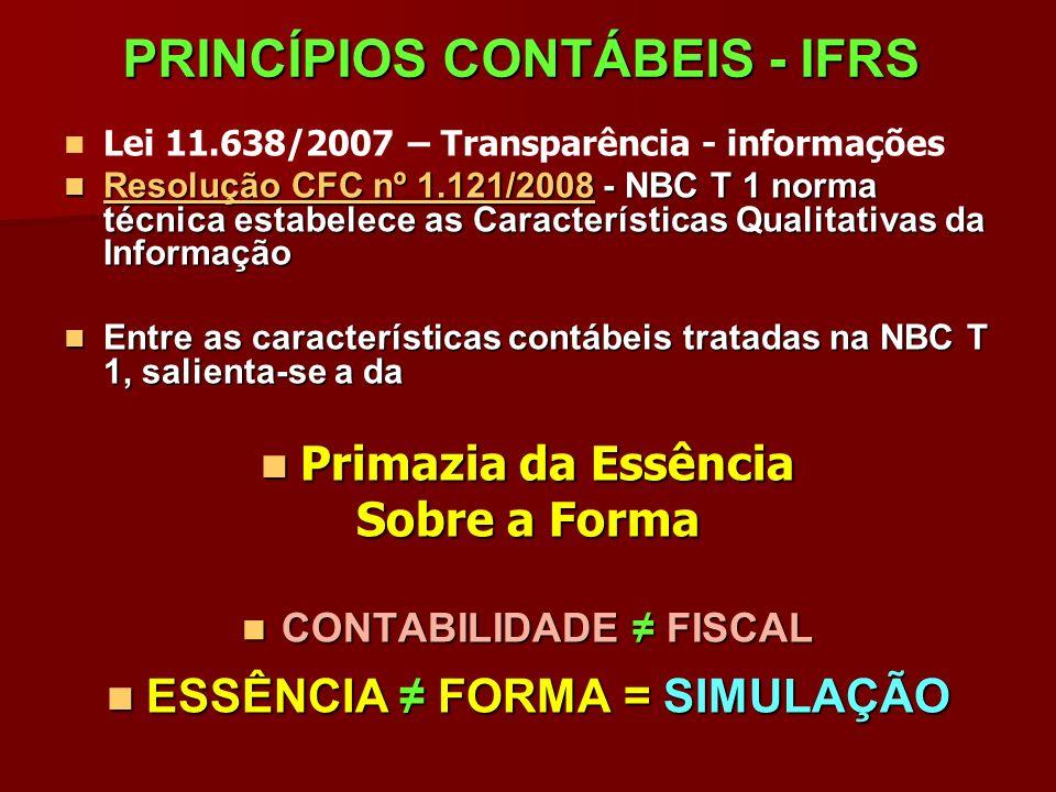 PRINCÍPIOS CONTÁBEIS - IFRS Lei 11.638/2007 – Transparência - informações Resolução CFC nº 1.121/2008 - NBC T 1 norma técnica estabelece as Caracterís