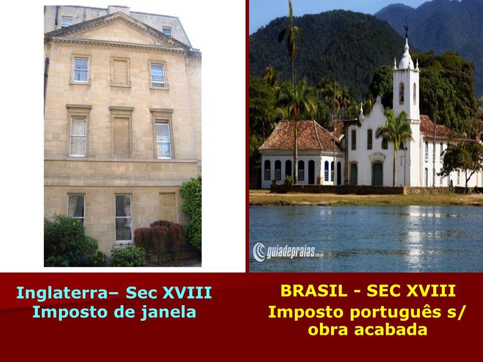 BRASIL - SEC XVIII Imposto português s/ obra acabada Inglaterra– Sec XVIII Imposto de janela