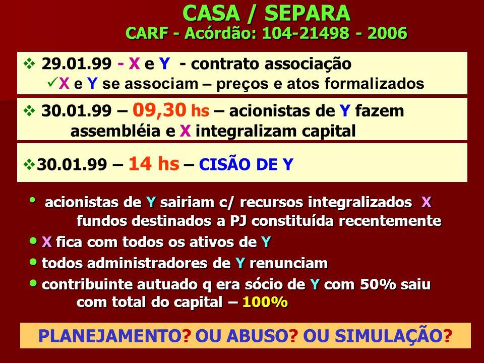 CASA / SEPARA CARF - Acórdão: 104-21498 - 2006 29.01.99 - X e Y - contrato associação X e Y se associam – preços e atos formalizados 30.01.99 – 09,30