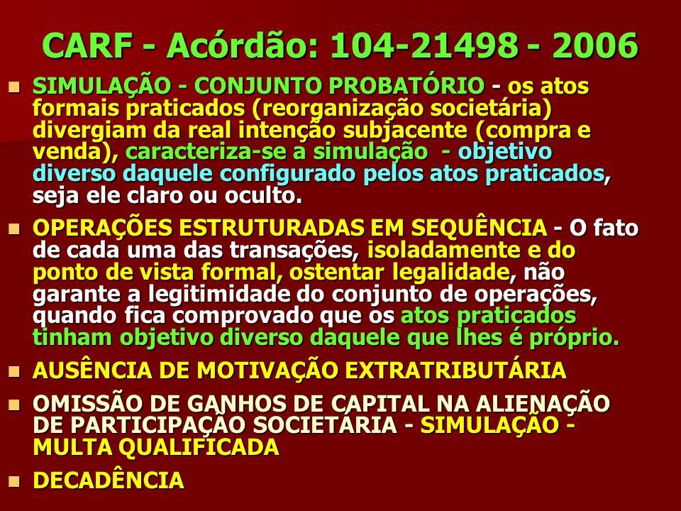CARF - Acórdão: 104-21498 - 2006 SIMULAÇÃO - CONJUNTO PROBATÓRIO - os atos formais praticados (reorganização societária) divergiam da real intenção su