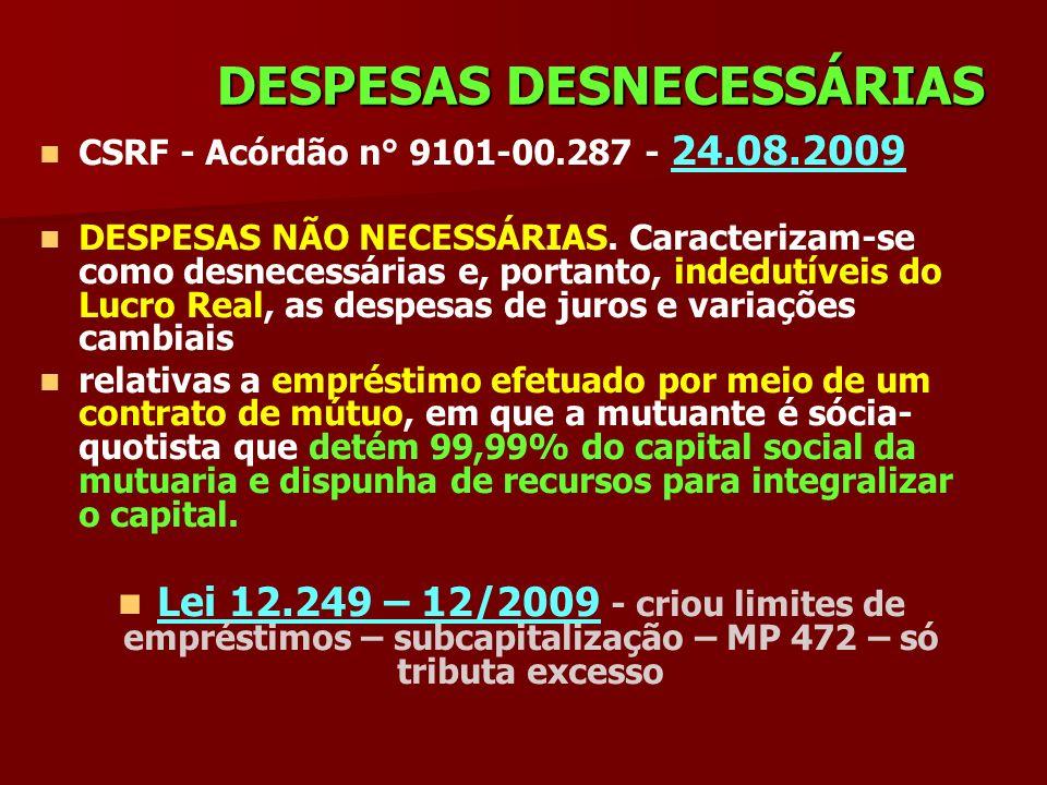 DESPESAS DESNECESSÁRIAS CSRF - Acórdão n° 9101-00.287 - 24.08.2009 DESPESAS NÃO NECESSÁRIAS. Caracterizam-se como desnecessárias e, portanto, indedutí