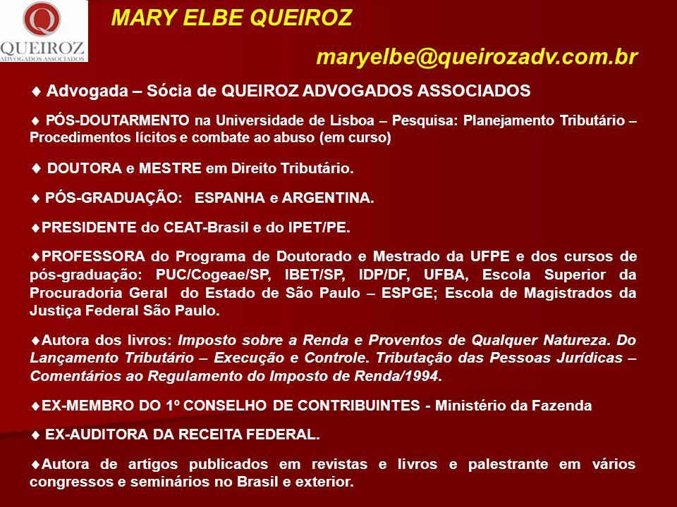 MARY ELBE QUEIROZ maryelbe@queirozadv.com.br Advogada – Sócia de QUEIROZ ADVOGADOS ASSOCIADOS PÓS-DOUTARMENTO na Universidade de Lisboa – Pesquisa: Pl