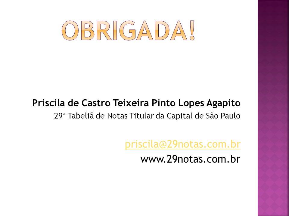 Priscila de Castro Teixeira Pinto Lopes Agapito 29ª Tabeliã de Notas Titular da Capital de São Paulo priscila@29notas.com.br www.29notas.com.br