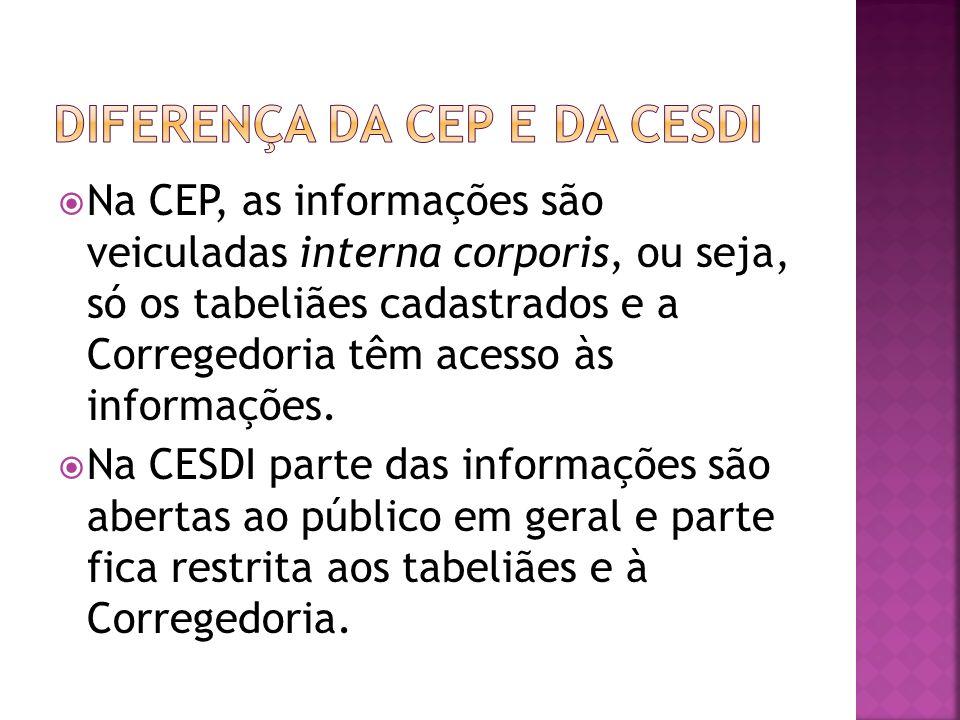 Na CEP, as informações são veiculadas interna corporis, ou seja, só os tabeliães cadastrados e a Corregedoria têm acesso às informações.