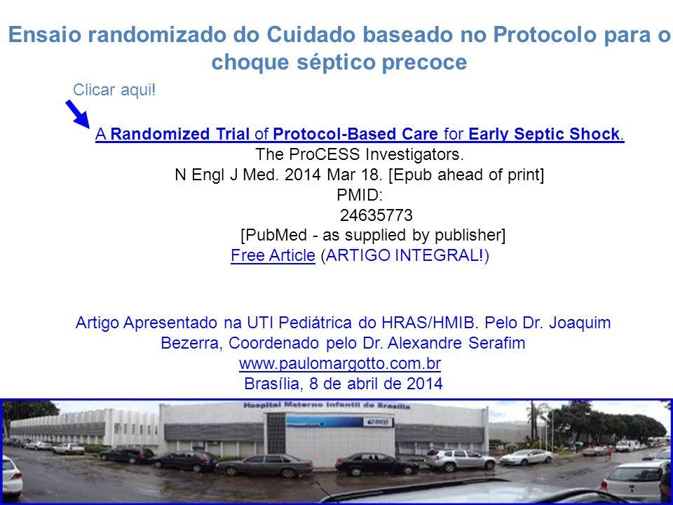 Ensaio randomizado do Cuidado baseado no Protocolo para o choque séptico precoce Artigo Apresentado na UTI Pediátrica do HRAS/HMIB. Pelo Dr. Joaquim B