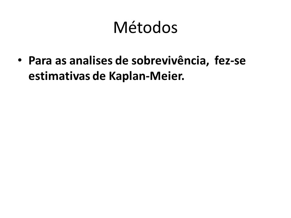 Métodos Para as analises de sobrevivência, fez-se estimativas de Kaplan-Meier.
