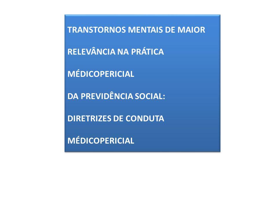TRANSTORNOS MENTAIS DE MAIOR RELEVÂNCIA NA PRÁTICA MÉDICOPERICIAL DA PREVIDÊNCIA SOCIAL: DIRETRIZES DE CONDUTA MÉDICOPERICIAL TRANSTORNOS MENTAIS DE M