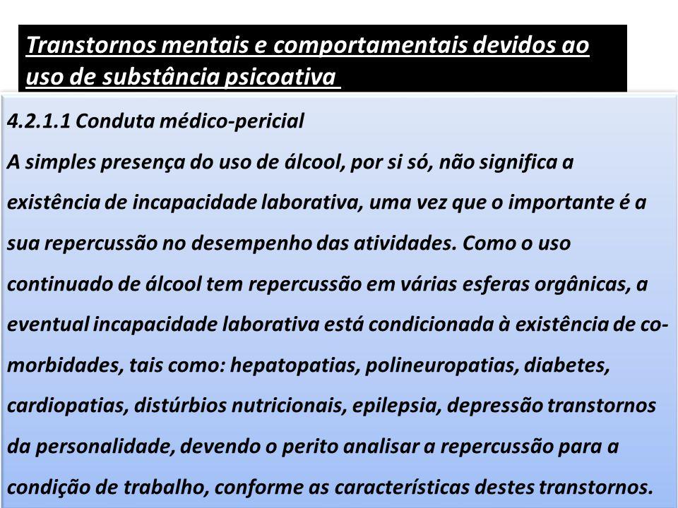 Transtornos mentais e comportamentais devidos ao uso de substância psicoativa (F10 a F19) 4.2.1.1 Conduta médico-pericial A simples presença do uso de