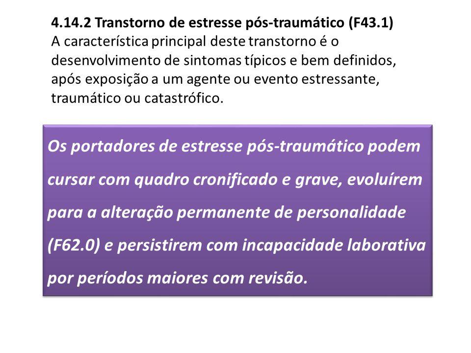 4.14.2 Transtorno de estresse pós-traumático (F43.1) A característica principal deste transtorno é o desenvolvimento de sintomas típicos e bem definid