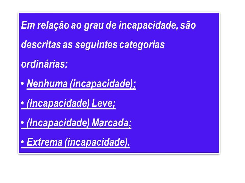 Em relação ao grau de incapacidade, são descritas as seguintes categorias ordinárias: Nenhuma (incapacidade); (Incapacidade) Leve; (Incapacidade) Marc