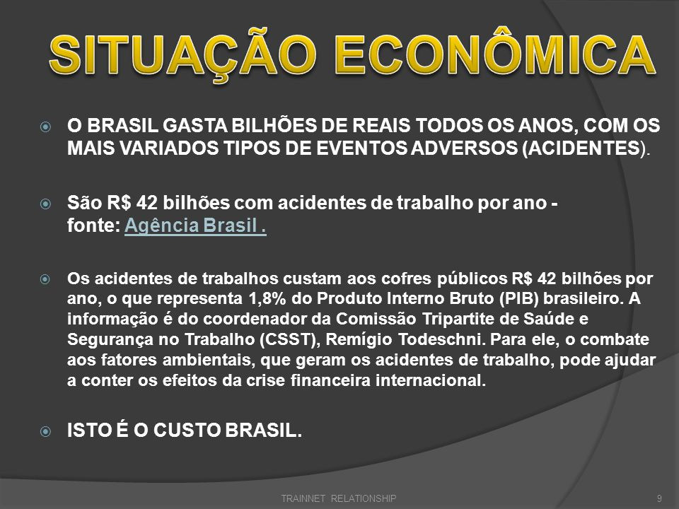 O BRASIL GASTA BILHÕES DE REAIS TODOS OS ANOS, COM OS MAIS VARIADOS TIPOS DE EVENTOS ADVERSOS (ACIDENTES). São R$ 42 bilhões com acidentes de trabalho
