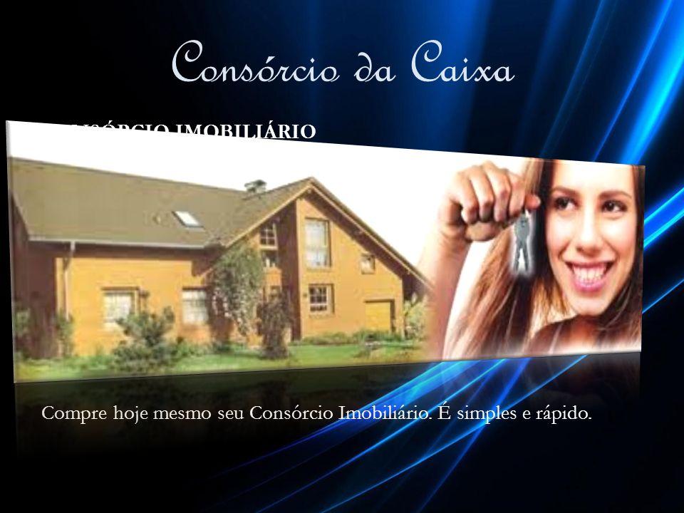 Consórcio da Caixa CONSÓRCIO IMOBILIÁRIO Conquiste a partir de hoje o sonho da sua casa própria. Quer adquirir, construir, reformar e/ou ampliar seu i