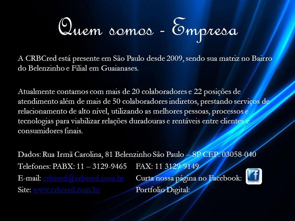 Quem somos - Empresa A CRBCred está presente em São Paulo desde 2009, sendo sua matriz no Bairro do Belenzinho e Filial em Guaianases. Atualmente cont