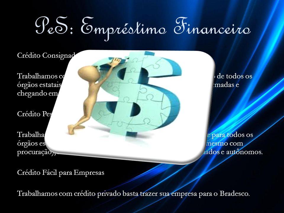 PeS: Empréstimo Financeiro Crédito Consignado Trabalhamos com crédito com desconto em folha de pagamento de todos os órgãos estatais, desde INSS, pass