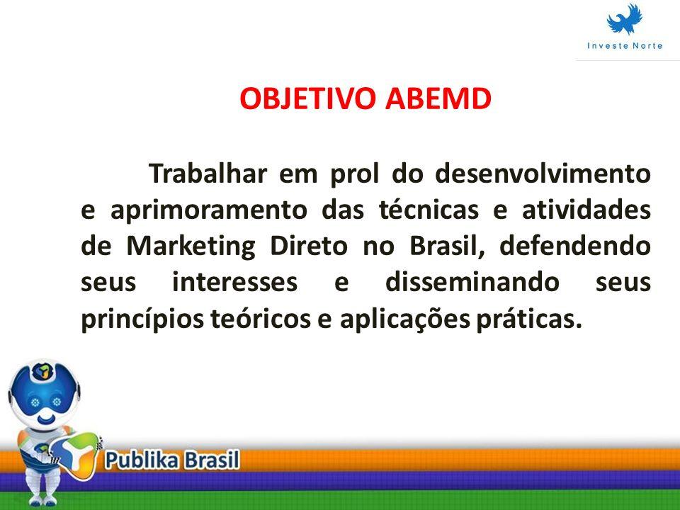 OBJETIVO ABEMD Trabalhar em prol do desenvolvimento e aprimoramento das técnicas e atividades de Marketing Direto no Brasil, defendendo seus interesse