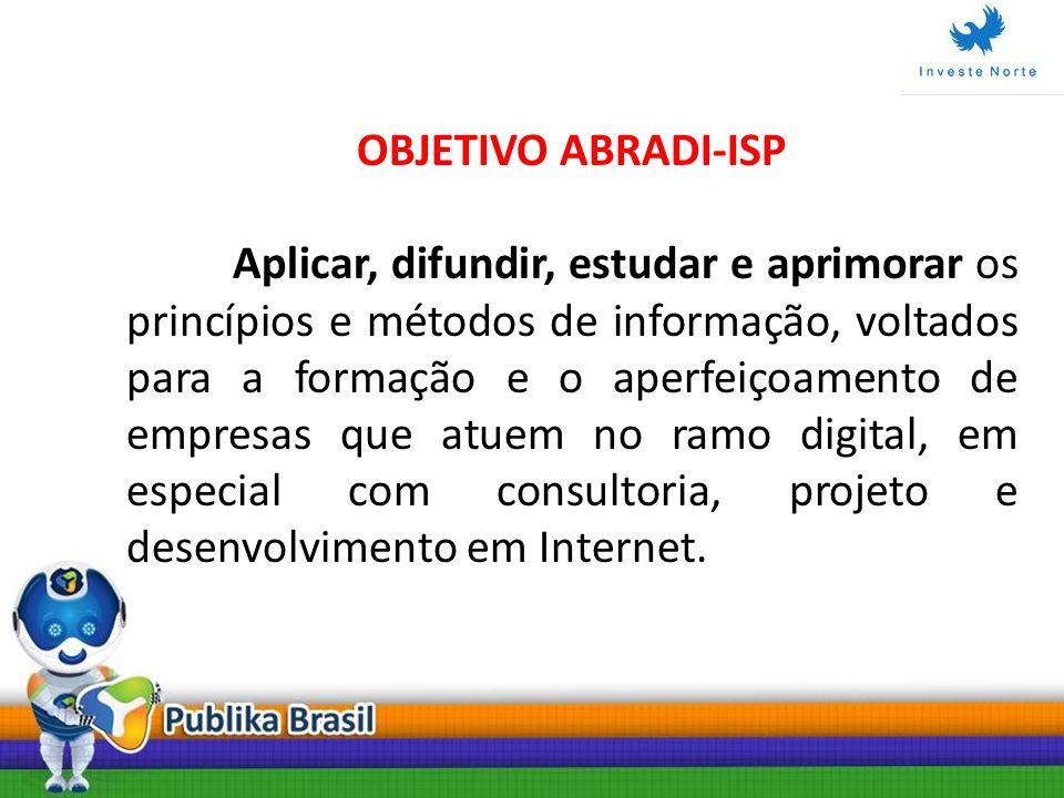 OBJETIVO ABRADI-ISP Aplicar, difundir, estudar e aprimorar os princípios e métodos de informação, voltados para a formação e o aperfeiçoamento de empr