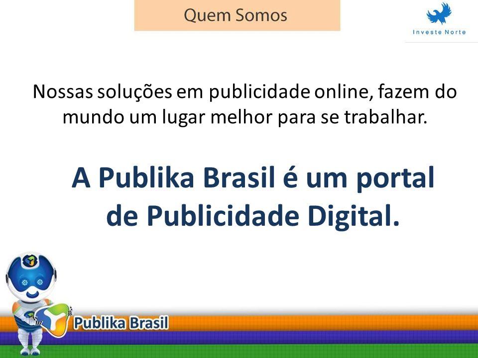 Nossas soluções em publicidade online, fazem do mundo um lugar melhor para se trabalhar. A Publika Brasil é um portal de Publicidade Digital.