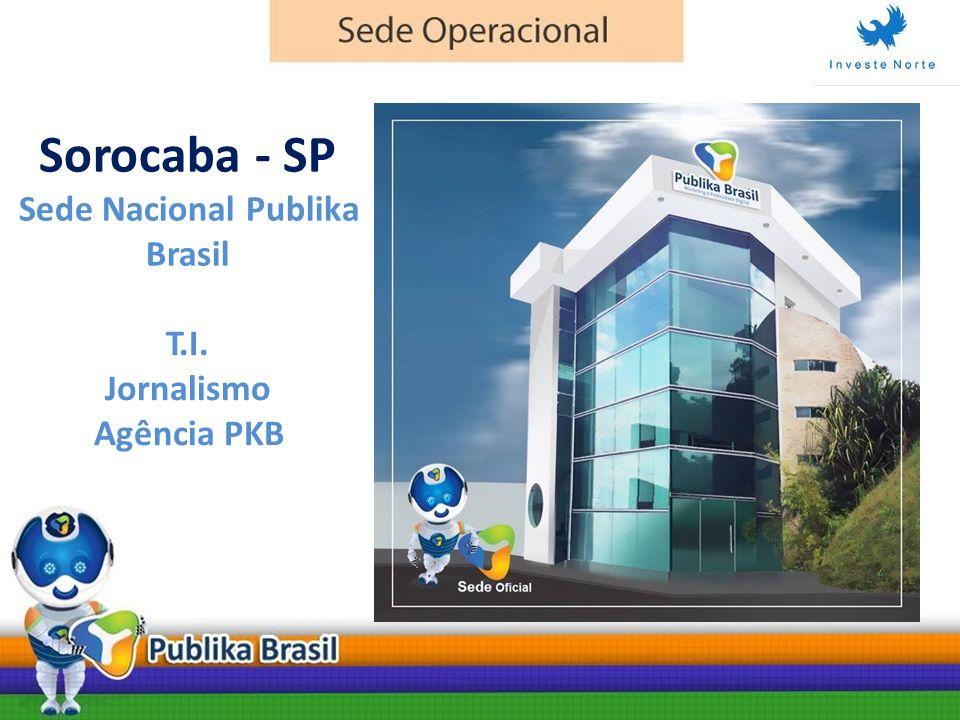 Sorocaba - SP Sede Nacional Publika Brasil T.I. Jornalismo Agência PKB