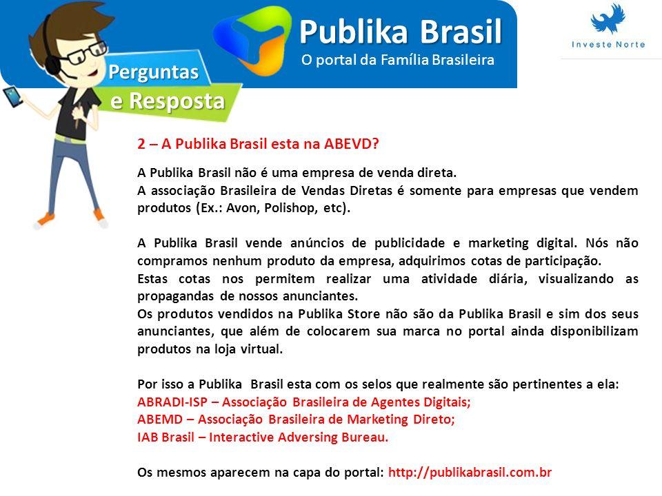 Perguntas e Resposta Publika Brasil O portal da Família Brasileira 2 – A Publika Brasil esta na ABEVD? A Publika Brasil não é uma empresa de venda dir