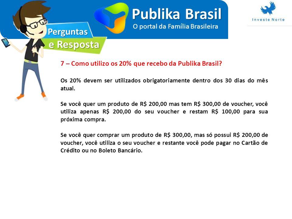Perguntas e Resposta Publika Brasil O portal da Família Brasileira 7 – Como utilizo os 20% que recebo da Publika Brasil? Os 20% devem ser utilizados o