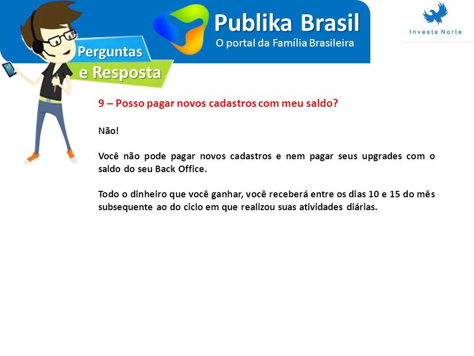 Perguntas e Resposta Publika Brasil O portal da Família Brasileira 9 – Posso pagar novos cadastros com meu saldo? Não! Você não pode pagar novos cadas