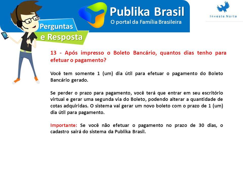 Perguntas e Resposta Publika Brasil O portal da Família Brasileira 13 - Após impresso o Boleto Bancário, quantos dias tenho para efetuar o pagamento?