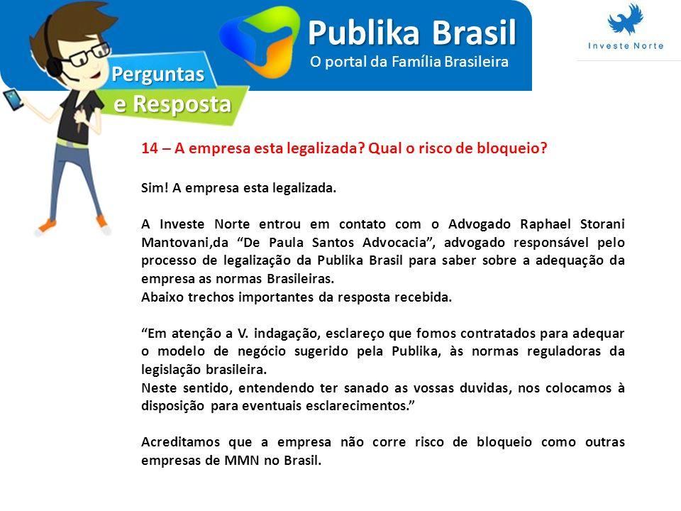 Perguntas e Resposta Publika Brasil O portal da Família Brasileira 14 – A empresa esta legalizada? Qual o risco de bloqueio? Sim! A empresa esta legal