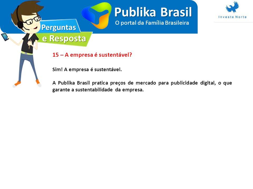 Perguntas e Resposta Publika Brasil O portal da Família Brasileira 15 – A empresa é sustentável? Sim! A empresa é sustentável. A Publika Brasil pratic