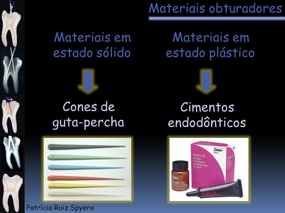 Materiais em estado sólido Materiais em estado plástico Cones de guta-percha Cimentos endodônticos Materiais obturadores Patrícia Ruiz Spyere