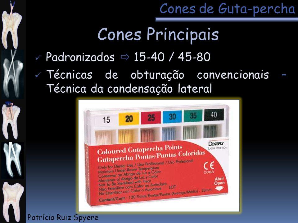 Padronizados 15-40 / 45-80 Cones Principais Técnicas de obturação convencionais – Técnica da condensação lateral Cones de Guta-percha Patrícia Ruiz Sp