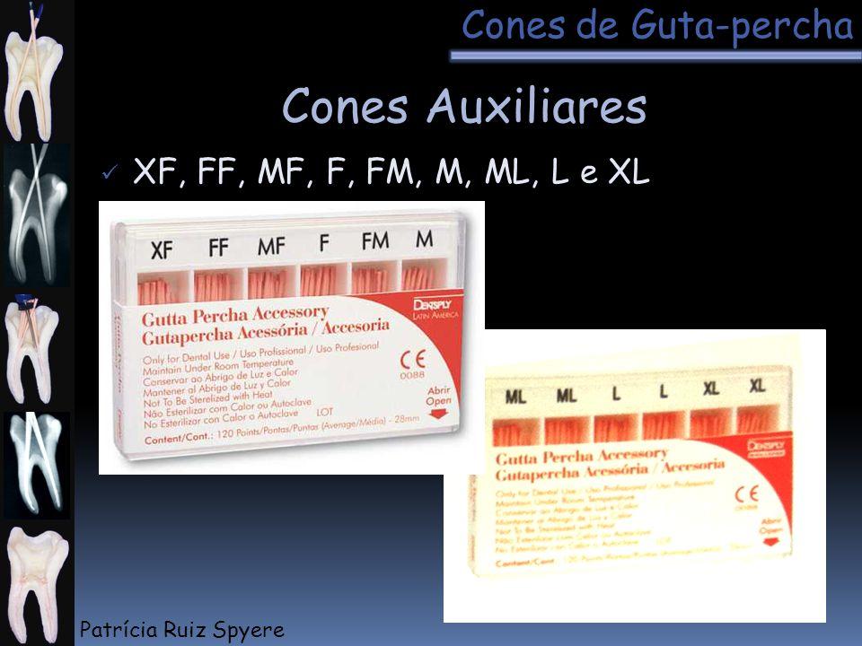 Cones Auxiliares XF, FF, MF, F, FM, M, ML, L e XL Cones de Guta-percha Patrícia Ruiz Spyere