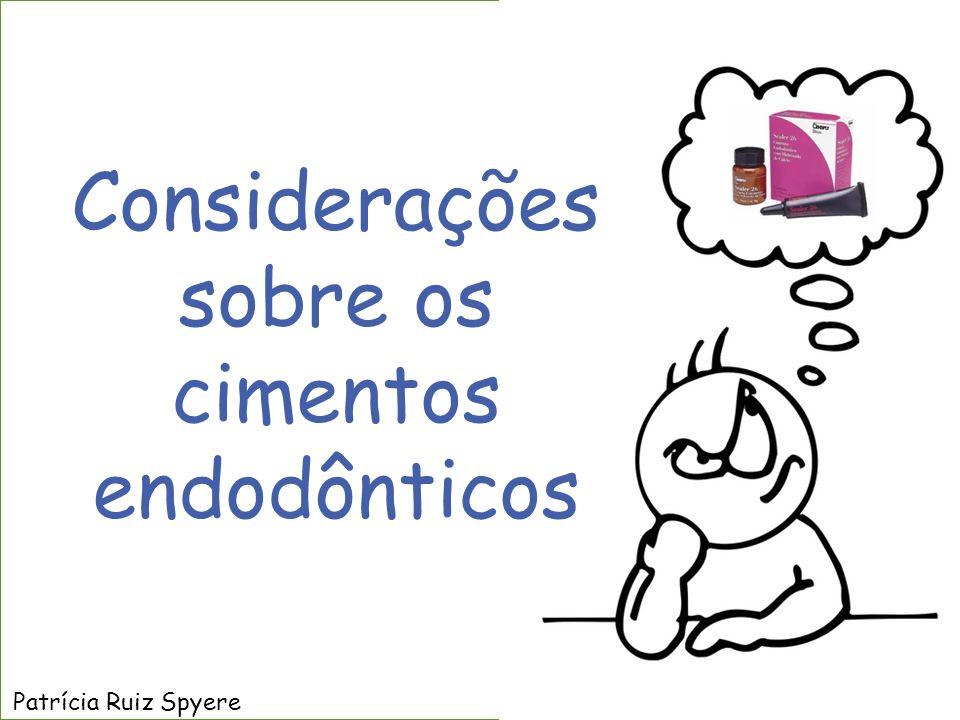 Considerações sobre os cimentos endodônticos Patrícia Ruiz Spyere