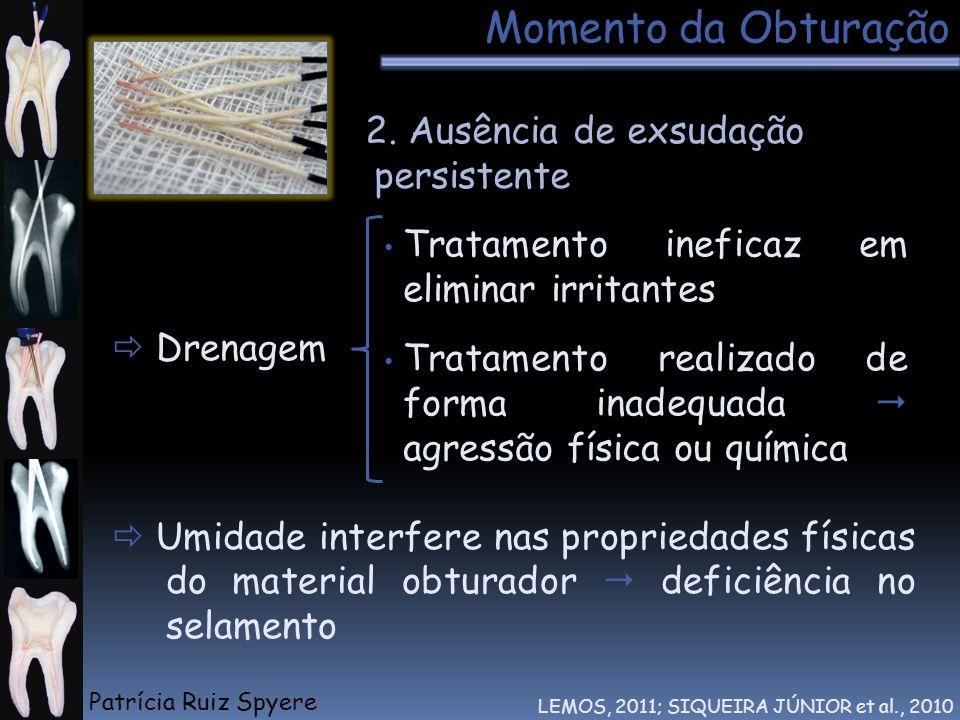 Momento da Obturação 2. Ausência de exsudação persistente LEMOS, 2011; SIQUEIRA JÚNIOR et al., 2010 Tratamento ineficaz em eliminar irritantes Tratame